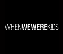 WhenWeWereKids